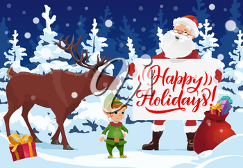 Santa, elf and reindeer holding card with greeting wishes of Happy Holidays. Vector Claus with red bag of Xmas gifts and New Year presents in winter forest with snowy pine and fir trees