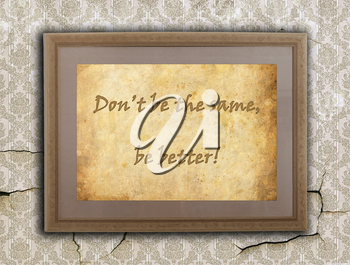 Old wooden frame with written text on an old wall - Don't be the same, Be better!