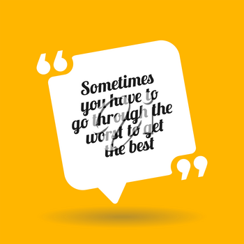 Inspirational motivational quote. Sometimes you have to go through the worst to get the best. White quote symbol with shadow on yellow background